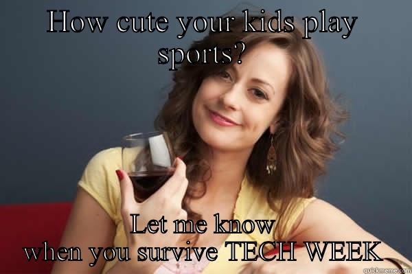 HOW CUTE YOUR KIDS PLAY SPORTS? LET ME KNOW WHEN YOU SURVIVE TECH WEEK Forever Resentful Mother