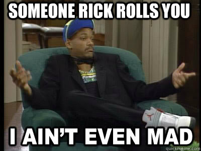Someone Rick Rolls you   Aint Even Mad Fresh Prince