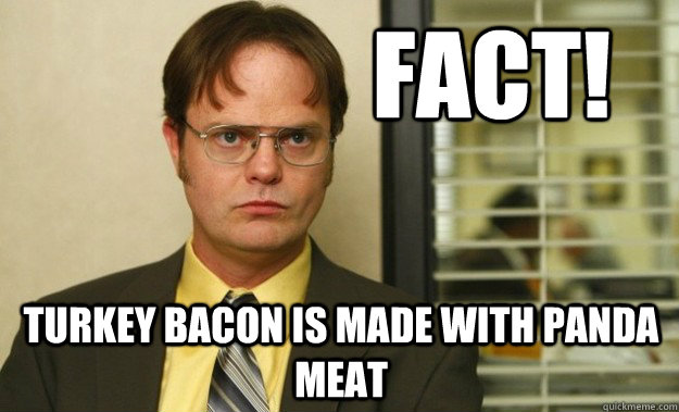 Fact! Turkey Bacon is made with Panda meat