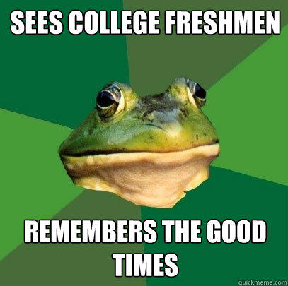 sees College Freshmen Remembers the good times - sees College Freshmen Remembers the good times  Foul Bachelor Frog