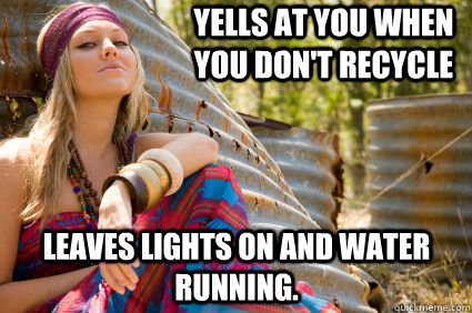 Yells at you when you don't recycle Leaves lights on and water running. - Yells at you when you don't recycle Leaves lights on and water running.  Hippiecyte