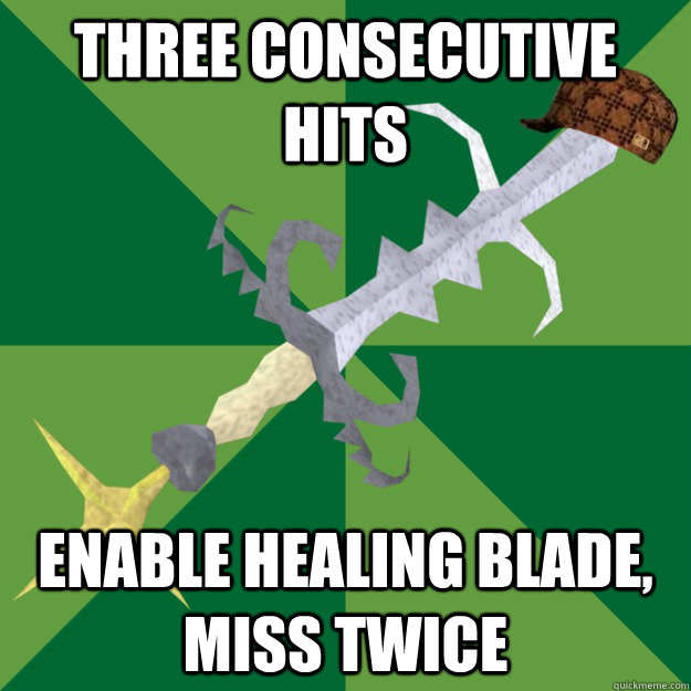 Three consecutive hits Enable healing blade, miss twice - Three consecutive hits Enable healing blade, miss twice  Scumbag Saradomin