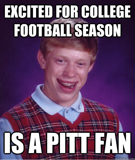excited for college football season is a pitt fan - excited for college football season is a pitt fan  Bad Luck Brian