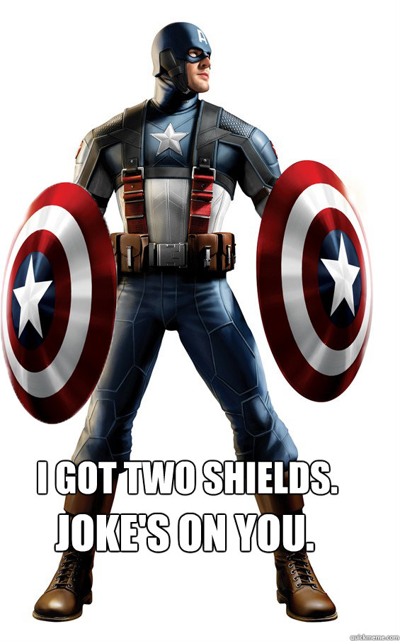 i got two shields. joke's on you.