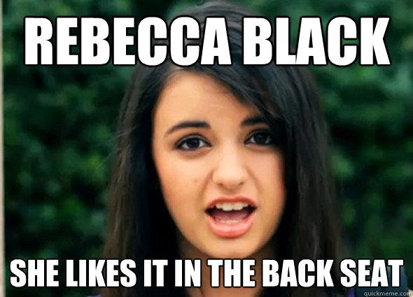 Rebecca Black She Likes it in the Back seat - Rebecca Black She Likes it in the Back seat  Rebecca Black Likes It In the Back Seat