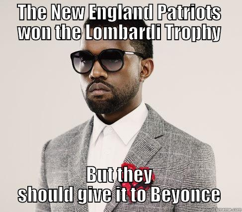 THE NEW ENGLAND PATRIOTS WON THE LOMBARDI TROPHY BUT THEY SHOULD GIVE IT TO BEYONCE Romantic Kanye