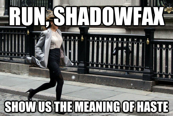 Run, Shadowfax Show us the meaning of haste