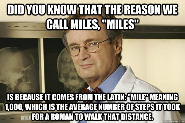 Did you know that the reason we call miles,