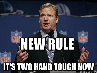 New rule it's two hand touch now