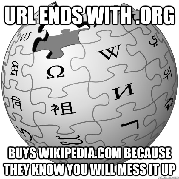 URL ends with .org Buys wikipedia.com because they know you will mess it up