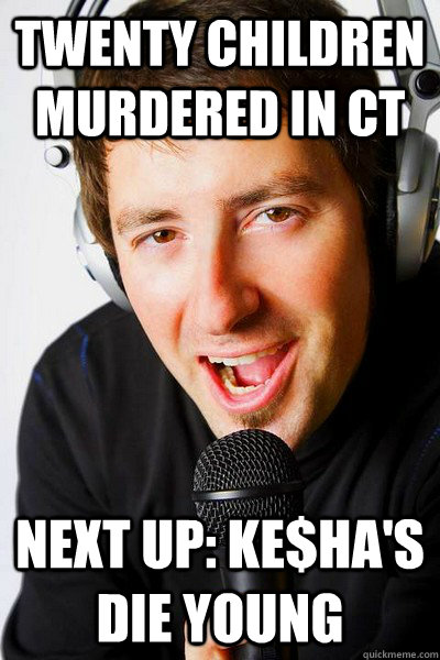 Twenty children murdered in CT Next up: Ke$ha's Die Young