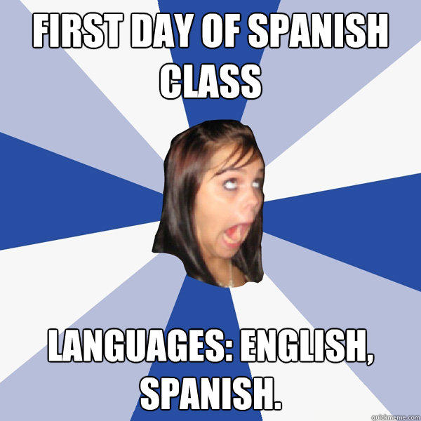 first day of spanish class Languages: English, Spanish. - first day of spanish class Languages: English, Spanish.  Annoying Facebook Girl