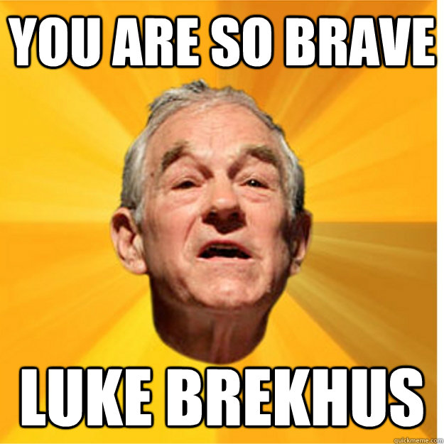 YOU ARE SO BRAVE LUKE BREKHUS
