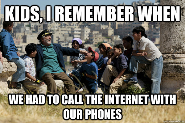 Kids, I remember When We had to call the internet with our phones