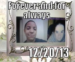 FOREVER AND FOR ALWAYS              12/20/13 Misc