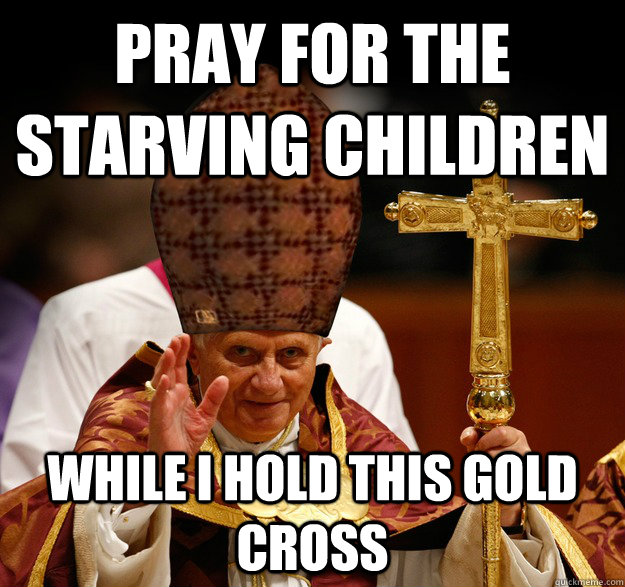 Pray for the starving children while i hold this gold cross
