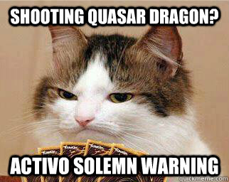 Shooting Quasar Dragon? Activo Solemn Warning