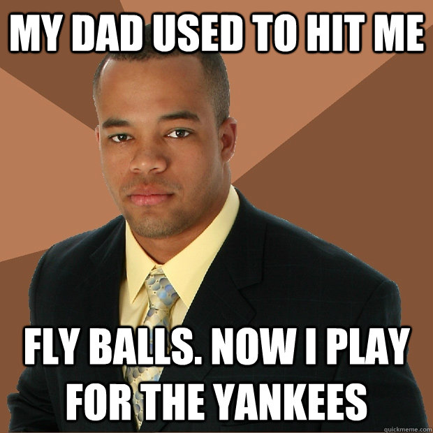 My dad used to hit me fly balls. Now I play for the Yankees - My dad used to hit me fly balls. Now I play for the Yankees  Successful Black Man