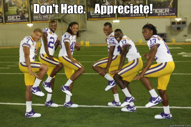 Don't Hate.    Appreciate! - Don't Hate.    Appreciate!  LSU corners