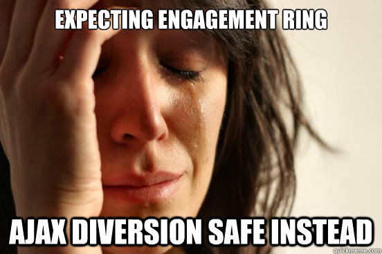 Expecting engagement ring ajax diversion safe instead - Expecting engagement ring ajax diversion safe instead  First World Problems