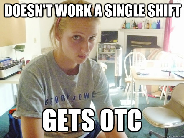 Doesn't work a single shift Gets otc - Doesn't work a single shift Gets otc  Kate
