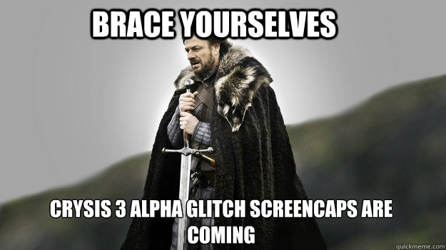 Brace Yourselves  Crysis 3 alpha glitch screencaps are coming - Brace Yourselves  Crysis 3 alpha glitch screencaps are coming  Ned stark winter is coming