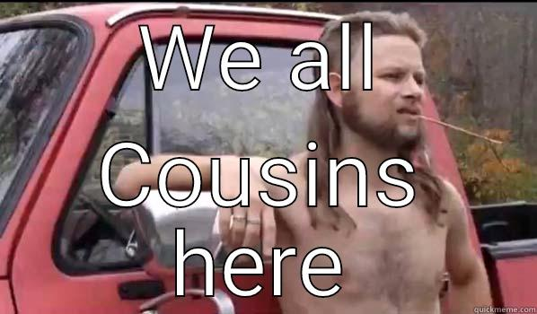 WE ALL COUSINS HERE Almost Politically Correct Redneck