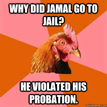 Why did Jamal go to jail? He violated his probation. - Why did Jamal go to jail? He violated his probation.  Misc
