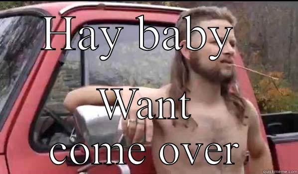 HAY BABY  WANT COME OVER Almost Politically Correct Redneck