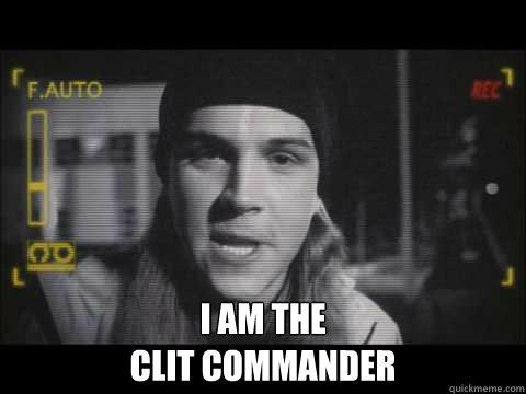 I am the  clit commander -  I am the  clit commander  Clit commander