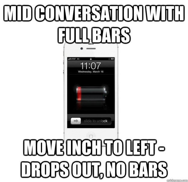 mid conversation with full bars move inch to left - drops out, no bars