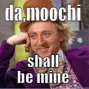 DA,MOOCHI SHALL BE MINE Creepy Wonka