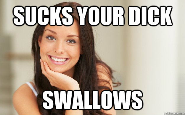 sucks your dick swallows - sucks your dick swallows  Good Girl Gina