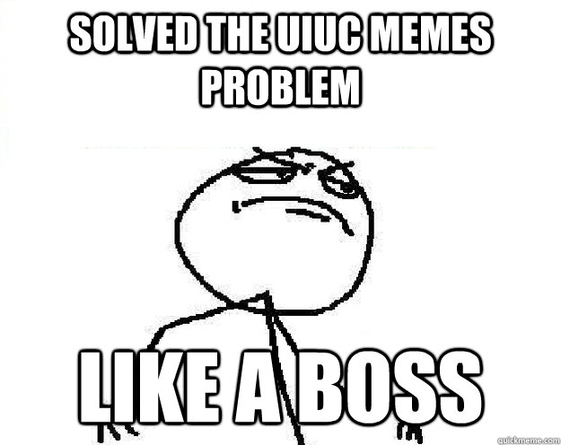 Solved the UIUC memes problem Like a boss