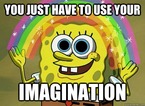 You Just Have To Use your  imagination