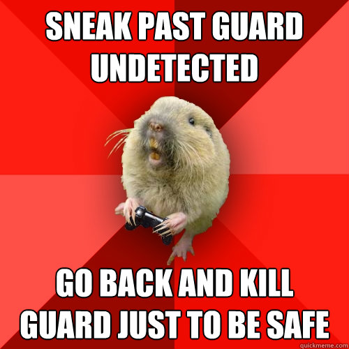Sneak past guard undetected Go back and kill guard just to be safe - Sneak past guard undetected Go back and kill guard just to be safe  Gaming Gopher
