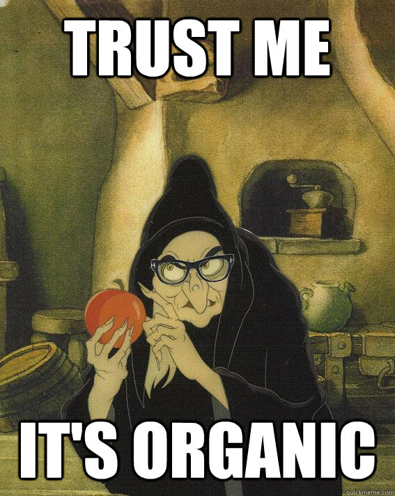 trust me it's organic  Hipster Snow White Witch