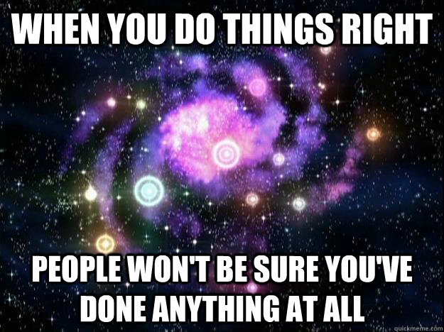 When you do things right People won't be sure you've done anything at all - When you do things right People won't be sure you've done anything at all  Futurama God