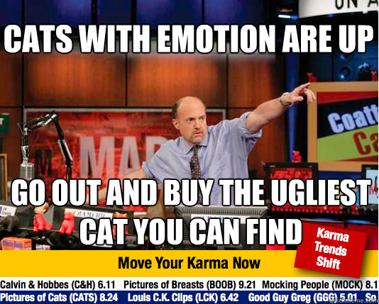 Cats with emotion are up go out and buy the ugliest cat you can find - Cats with emotion are up go out and buy the ugliest cat you can find  Mad Karma with Jim Cramer