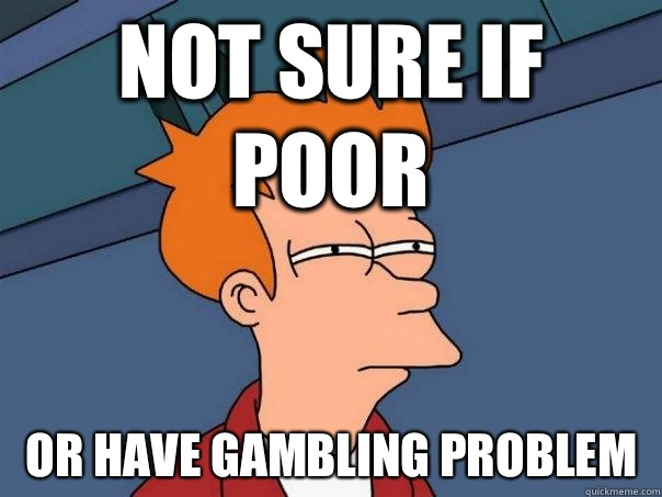Not sure if Poor Or have gambling problem - Not sure if Poor Or have gambling problem  Futurama Fry
