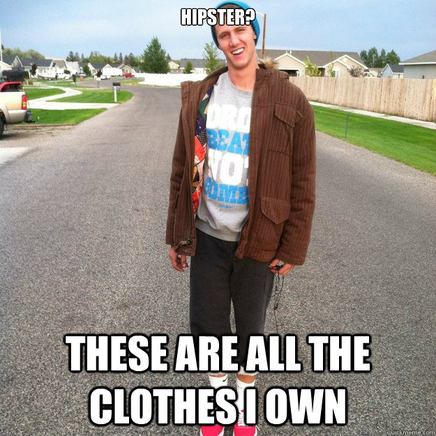 Hipster? These are all the clothes I own - Hipster? These are all the clothes I own  Visionary Hipster