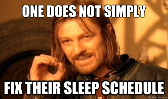 One Does Not Simply fix their sleep schedule - One Does Not Simply fix their sleep schedule  Boromir