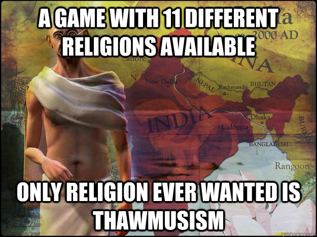 A game with 11 different religions available only religion ever wanted is thawmusism