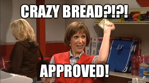 Crazy bread?!?! Approved!