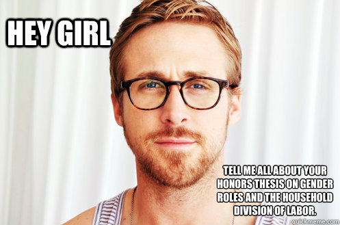 Hey Girl Tell me all about your honors thesis on gender roles and the household division of labor.