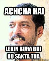 Lekin bura bhi  ho sakta tha  achcha hai  Nana Patekar