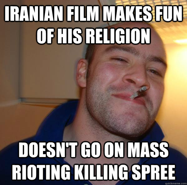 Iranian film makes fun of his religion Doesn't go on mass rioting killing spree - Iranian film makes fun of his religion Doesn't go on mass rioting killing spree  Misc