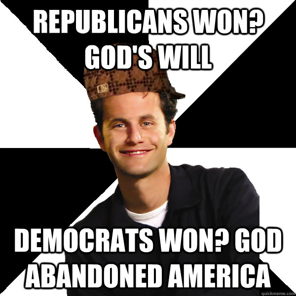 Republicans won? god's will Democrats won? God abandoned America