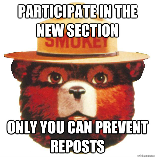 Participate in the new section Only you can prevent reposts  Smokey the Bear Says