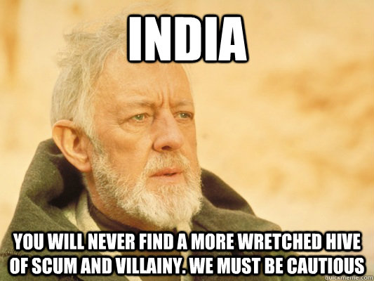 india You will never find a more wretched hive of scum and villainy. We must be cautious - india You will never find a more wretched hive of scum and villainy. We must be cautious  Obi Wan